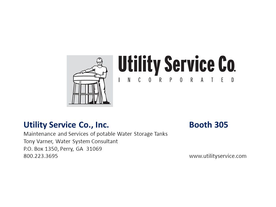Utility Service Co., Inc.Booth 305 Maintenance and Services of potable Water Storage Tanks Tony Varner, Water System Consultant P.O. Box 1350, Perry,