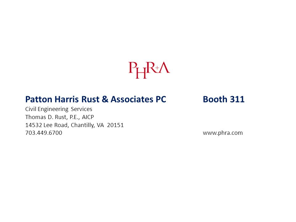 Patton Harris Rust & Associates PCBooth 311 Civil Engineering Services Thomas D. Rust, P.E., AICP 14532 Lee Road, Chantilly, VA 20151 703.449.6700 www
