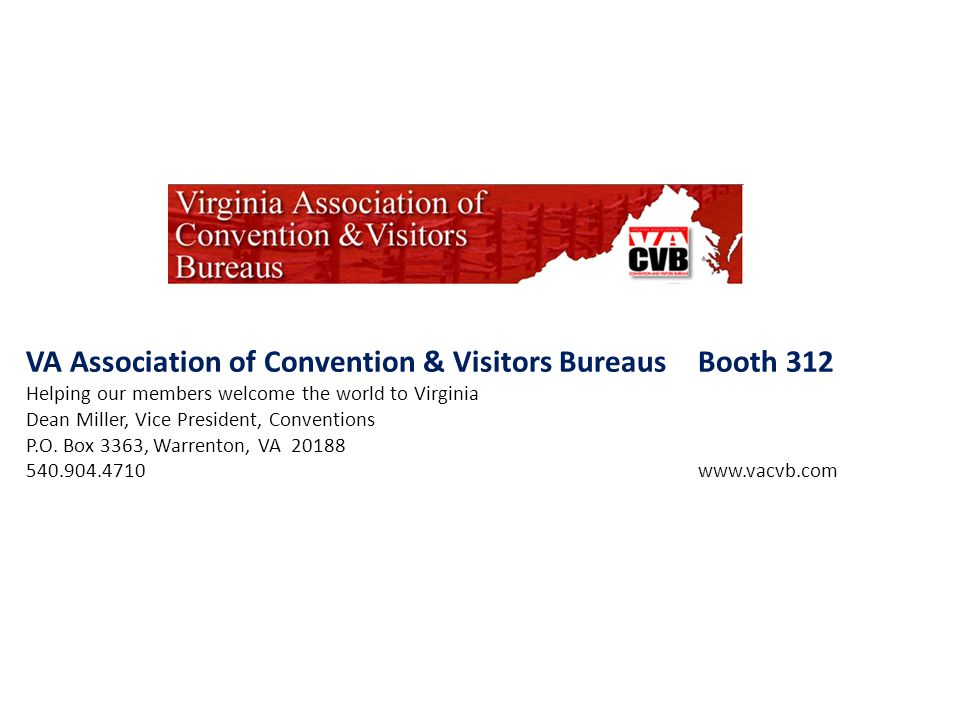 VA Association of Convention & Visitors BureausBooth 312 Helping our members welcome the world to Virginia Dean Miller, Vice President, Conventions P.