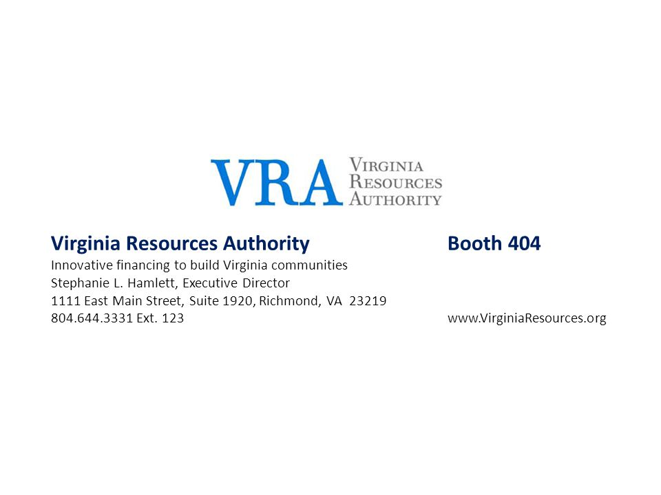 Virginia Resources AuthorityBooth 404 Innovative financing to build Virginia communities Stephanie L. Hamlett, Executive Director 1111 East Main Stree