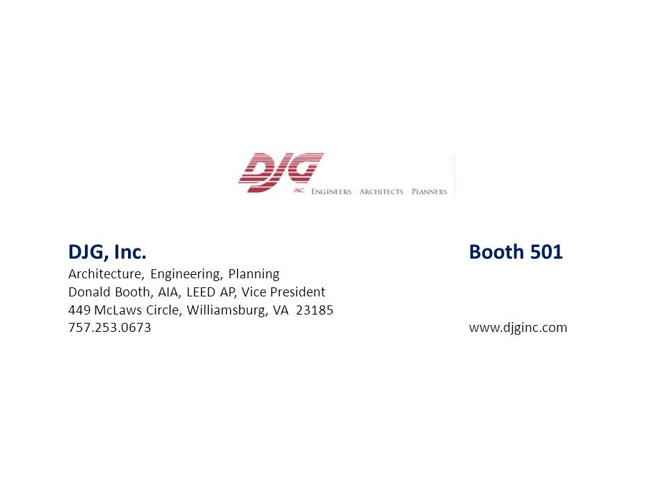 DJG, Inc.Booth 501 Architecture, Engineering, Planning Donald Booth, AIA, LEED AP, Vice President 449 McLaws Circle, Williamsburg, VA 23185 757.253.06