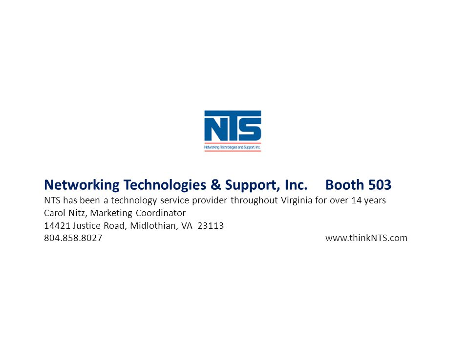 Networking Technologies & Support, Inc.Booth 503 NTS has been a technology service provider throughout Virginia for over 14 years Carol Nitz, Marketin
