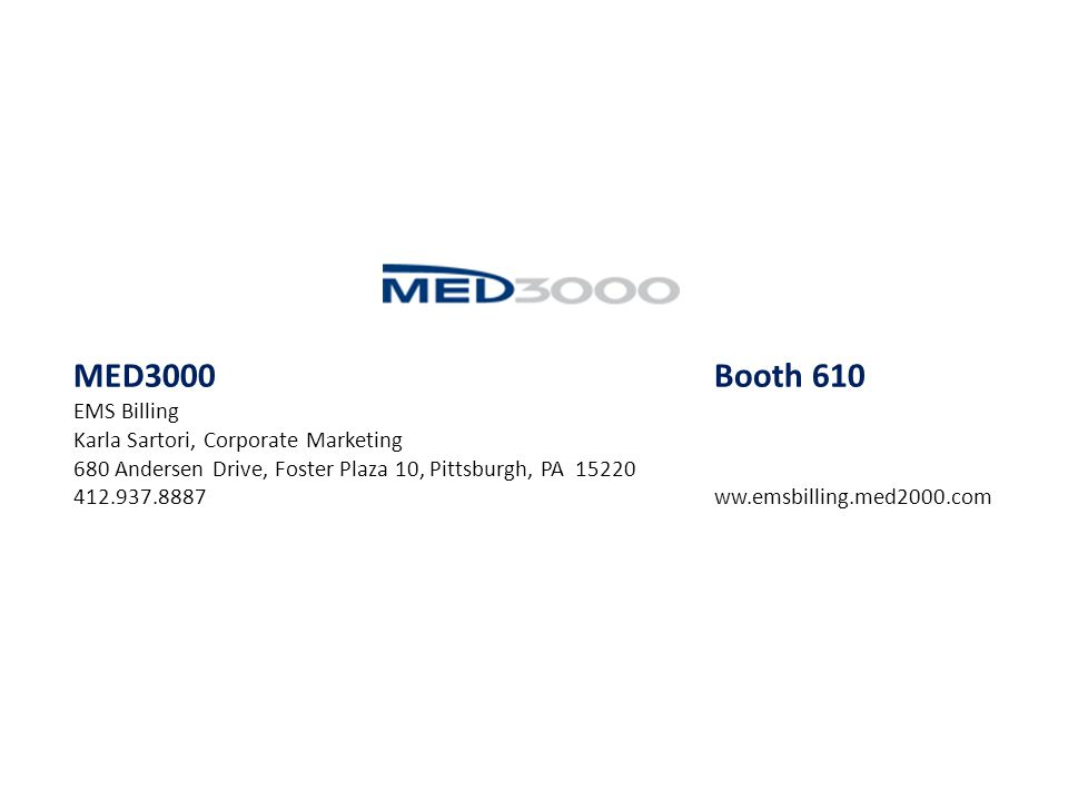 MED3000Booth 610 EMS Billing Karla Sartori, Corporate Marketing 680 Andersen Drive, Foster Plaza 10, Pittsburgh, PA 15220 412.937.8887 ww.emsbilling.m