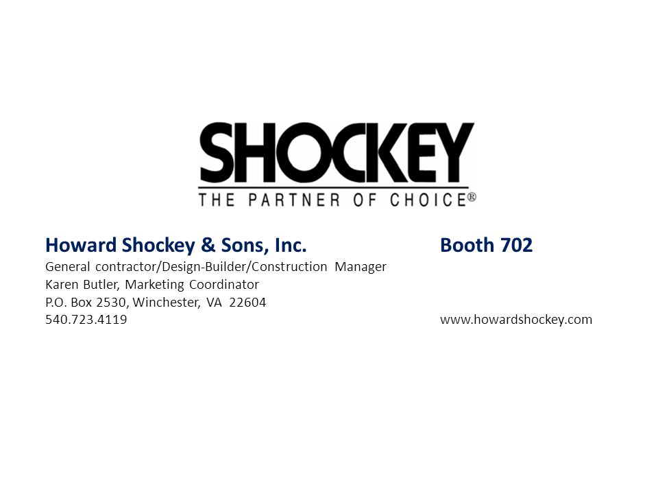 Howard Shockey & Sons, Inc.Booth 702 General contractor/Design-Builder/Construction Manager Karen Butler, Marketing Coordinator P.O. Box 2530, Winches