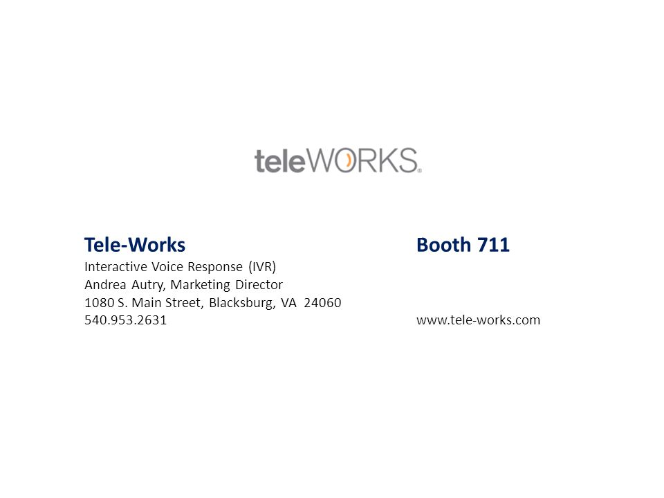 Tele-WorksBooth 711 Interactive Voice Response (IVR) Andrea Autry, Marketing Director 1080 S. Main Street, Blacksburg, VA 24060 540.953.2631 www.tele-