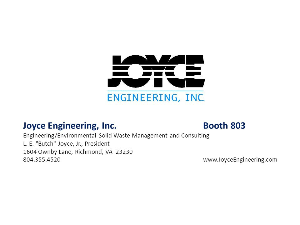 Joyce Engineering, Inc.Booth 803 Engineering/Environmental Solid Waste Management and Consulting L. E.