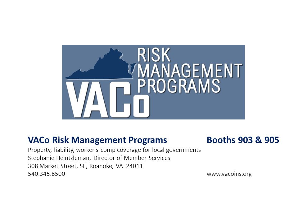 VACo Risk Management ProgramsBooths 903 & 905 Property, liability, worker's comp coverage for local governments Stephanie Heintzleman, Director of Mem