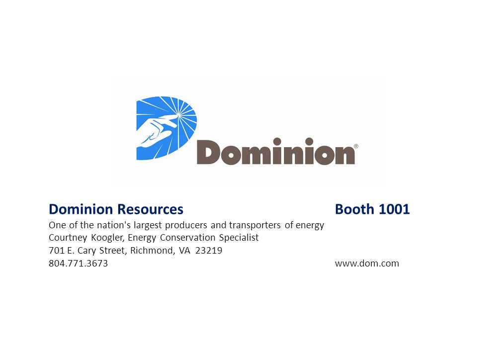 Dominion ResourcesBooth 1001 One of the nation's largest producers and transporters of energy Courtney Koogler, Energy Conservation Specialist 701 E.