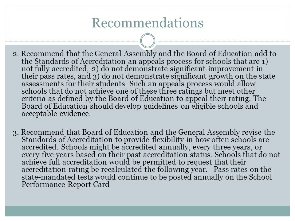 Recommendations 2. Recommend that the General Assembly and the Board of Education add to the Standards of Accreditation an appeals process for schools