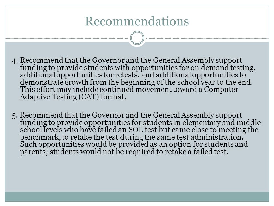 Recommendations 4. Recommend that the Governor and the General Assembly support funding to provide students with opportunities for on demand testing,