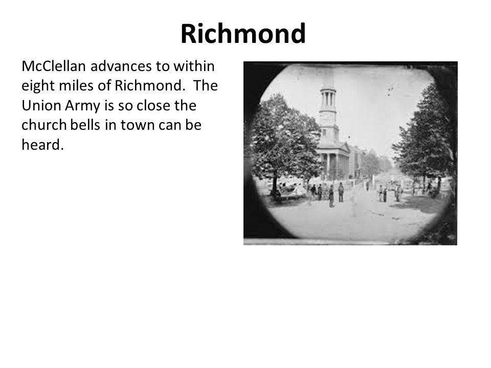 Richmond McClellan advances to within eight miles of Richmond.