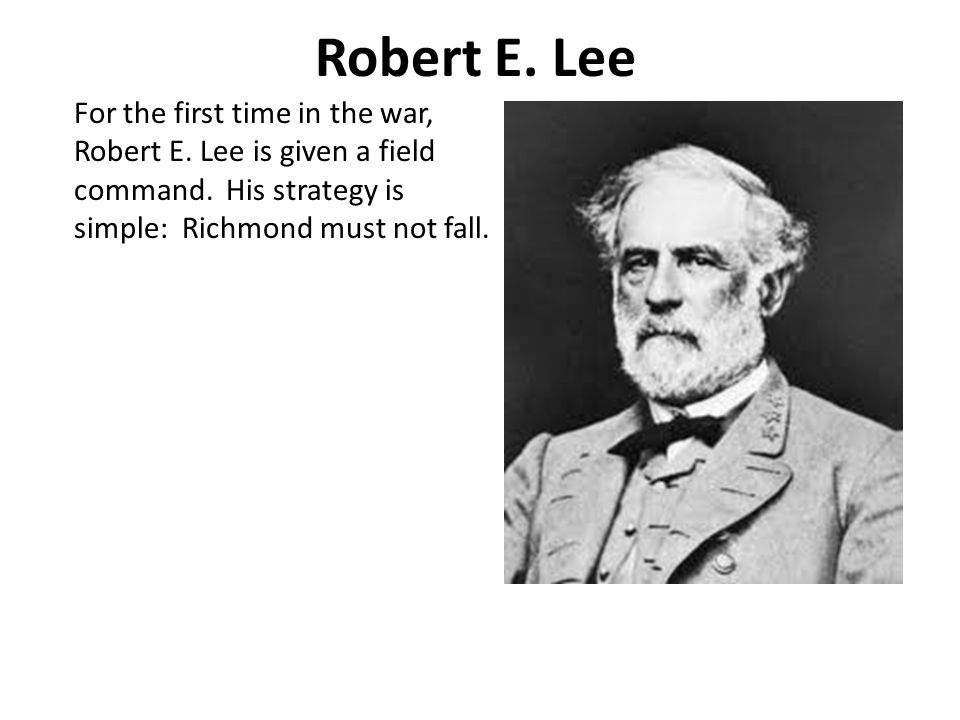Robert E. Lee For the first time in the war, Robert E.