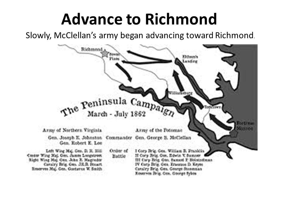 Advance to Richmond Slowly, McClellan's army began advancing toward Richmond.