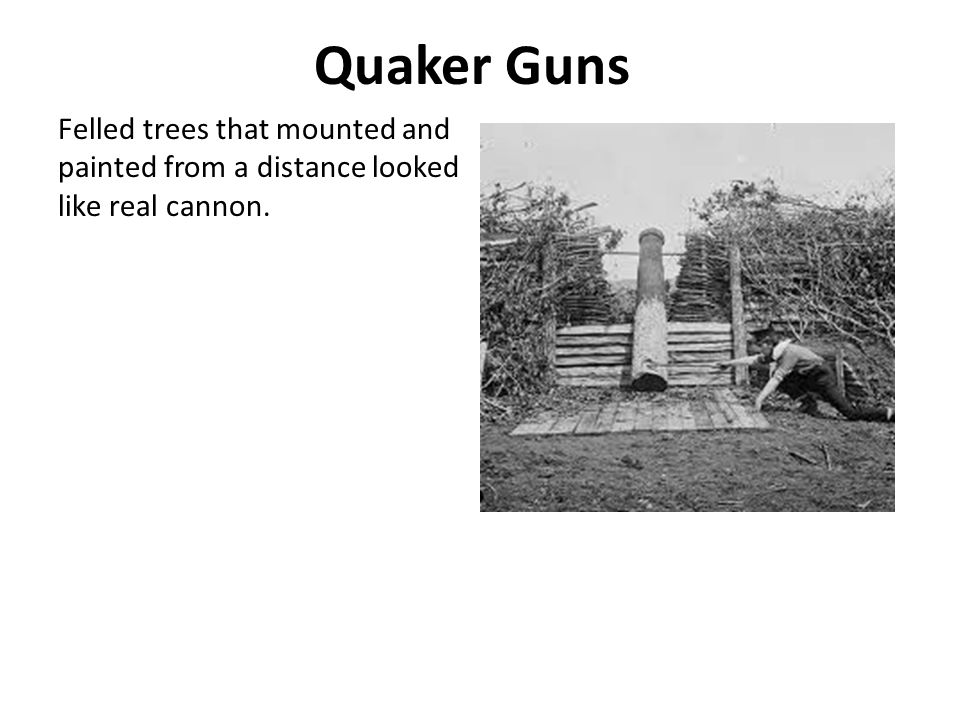 Quaker Guns Felled trees that mounted and painted from a distance looked like real cannon.