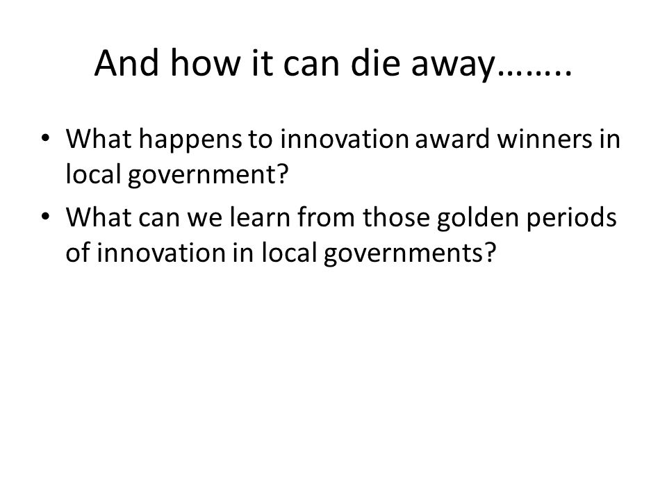 And how it can die away……..What happens to innovation award winners in local government.