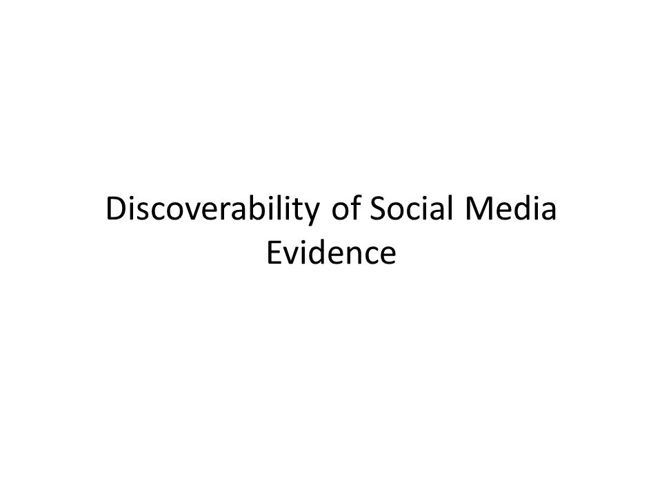 Discoverability of Social Media Evidence
