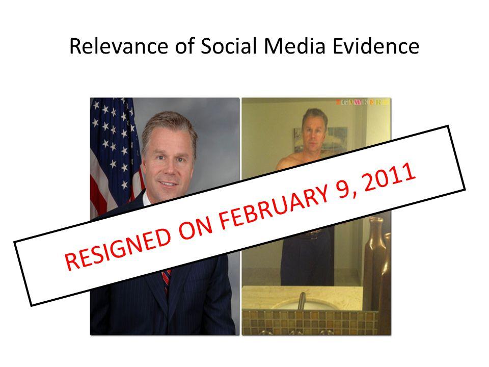 Relevance of Social Media Evidence RESIGNED ON FEBRUARY 9, 2011
