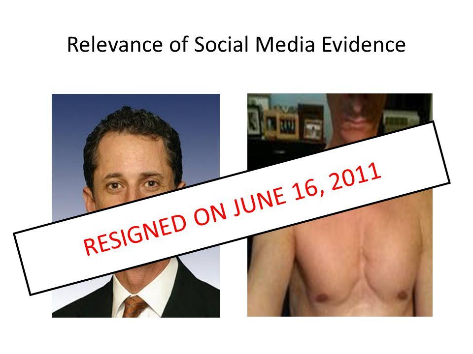 Relevance of Social Media Evidence RESIGNED ON JUNE 16, 2011