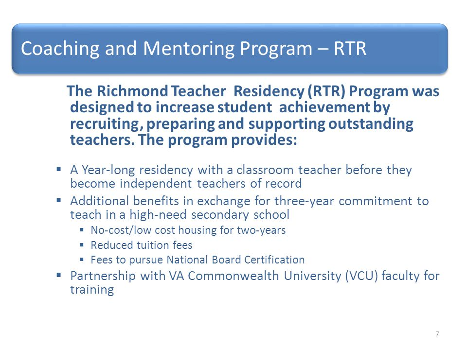 The Richmond Teacher Residency (RTR) Program was designed to increase student achievement by recruiting, preparing and supporting outstanding teachers.