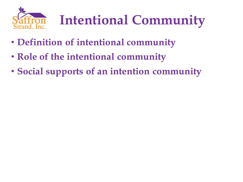 Definition of intentional community Role of the intentional community Social supports of an intention community Intentional Community