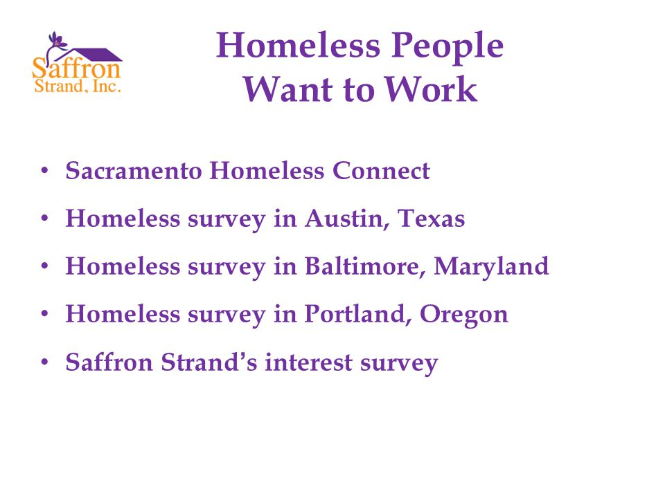 Homeless People Want to Work Sacramento Homeless Connect Homeless survey in Austin, Texas Homeless survey in Baltimore, Maryland Homeless survey in Portland, Oregon Saffron Strand's interest survey