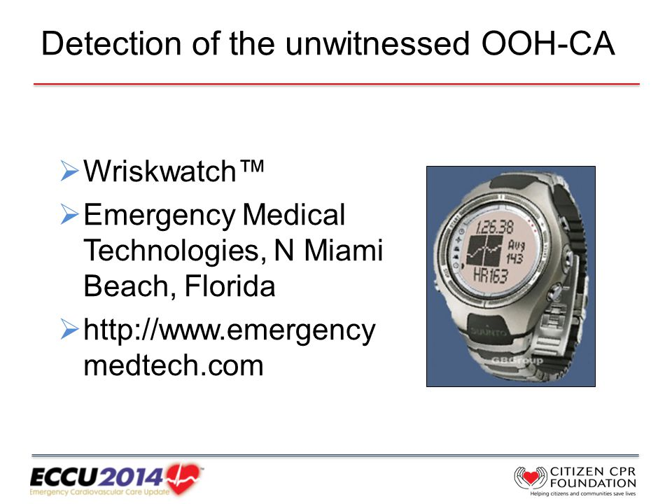 Detection of the unwitnessed OOH-CA  Wriskwatch™  Emergency Medical Technologies, N Miami Beach, Florida  http://www.emergency medtech.com