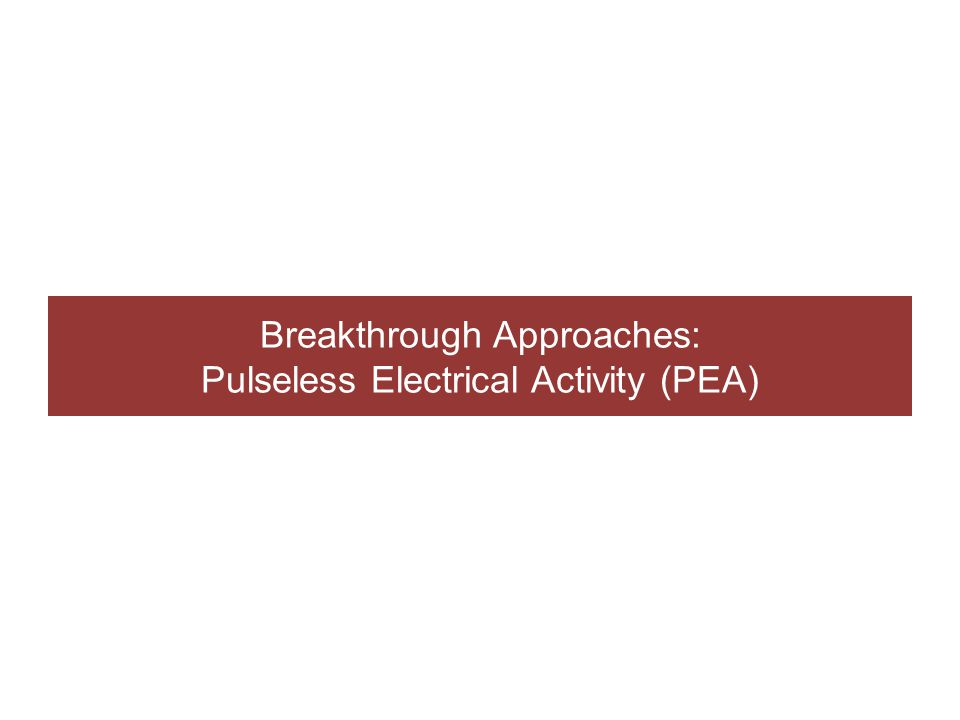 Breakthrough Approaches: Pulseless Electrical Activity (PEA)