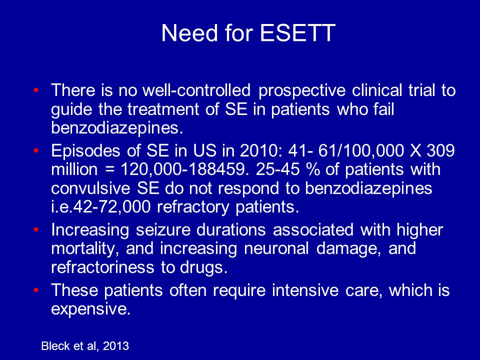 Need for ESETT There is no well-controlled prospective clinical trial to guide the treatment of SE in patients who fail benzodiazepines.
