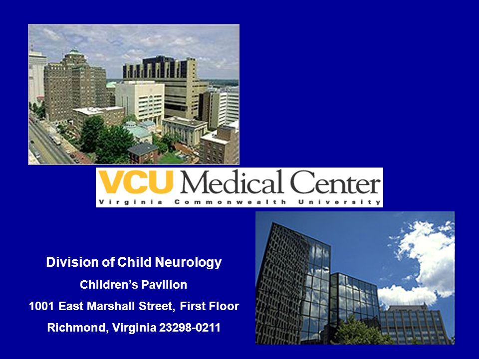 Division of Child Neurology Children's Pavilion 1001 East Marshall Street, First Floor Richmond, Virginia 23298-0211