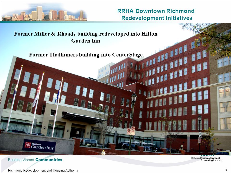 RRHA Downtown Richmond Redevelopment Initiatives Richmond Redevelopment and Housing Authority 8 Former Miller & Rhoads building redeveloped into Hilton Garden Inn Former Thalhimers building into CenterStage
