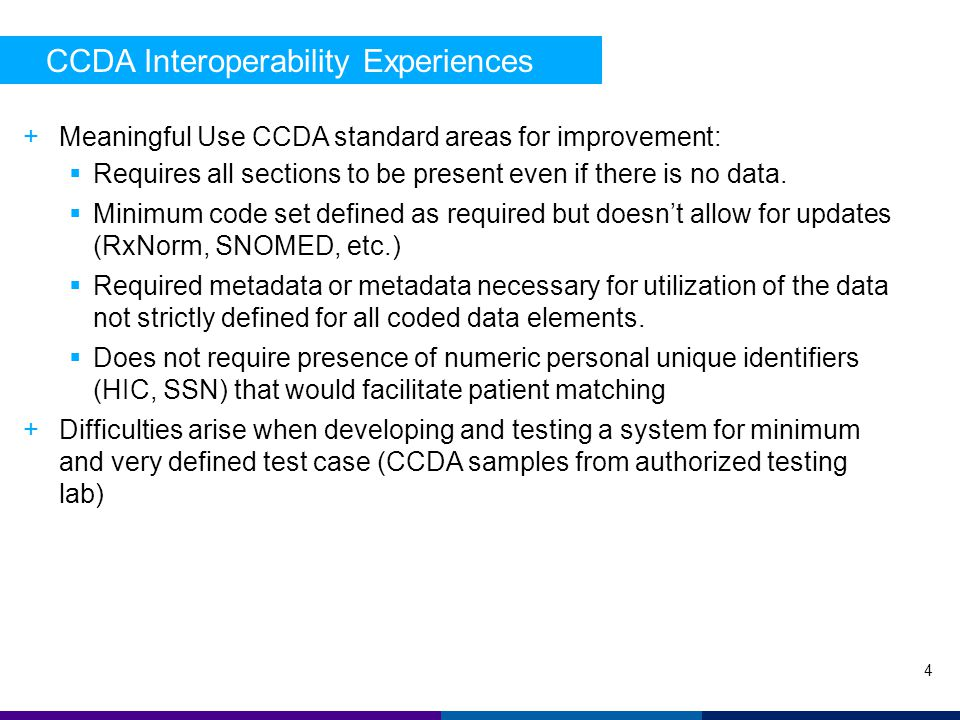 CCDA Interoperability Experiences 4 +Meaningful Use CCDA standard areas for improvement:  Requires all sections to be present even if there is no data.