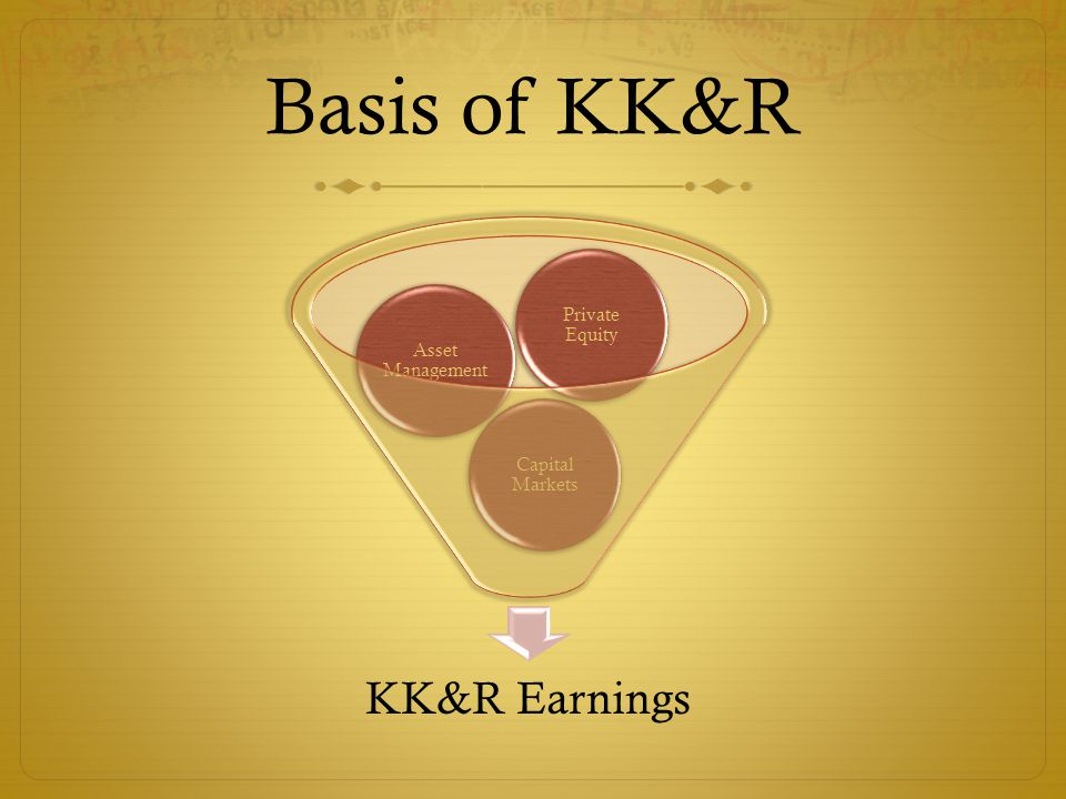 Basis of KK&R KK&R Earnings Capital Markets Asset Management Private Equity