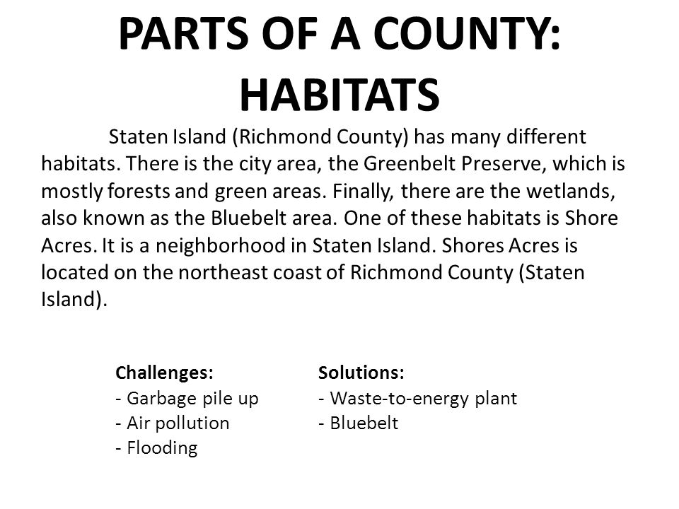 PARTS OF A COUNTY: HABITATS Staten Island (Richmond County) has many different habitats. There is the city area, the Greenbelt Preserve, which is most