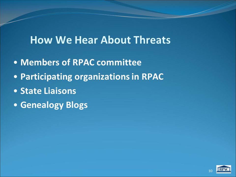 How We Hear About Threats Members of RPAC committee Participating organizations in RPAC State Liaisons Genealogy Blogs 10