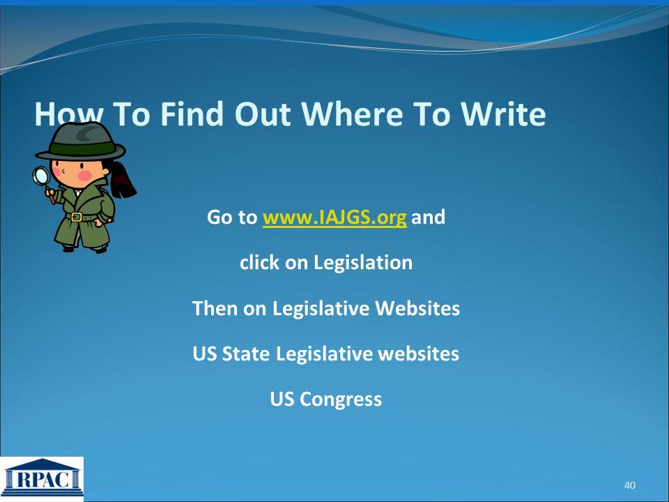 Go to www.IAJGS.org andwww.IAJGS.org click on Legislation Then on Legislative Websites US State Legislative websites US Congress 40 How To Find Out Where To Write