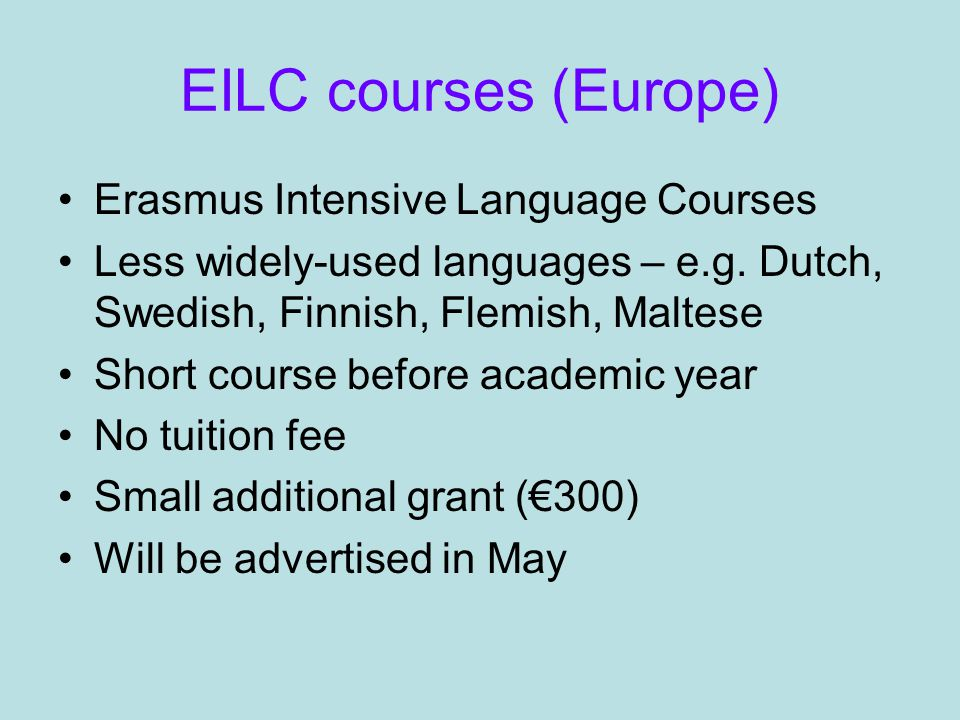 EILC courses (Europe) Erasmus Intensive Language Courses Less widely-used languages – e.g.
