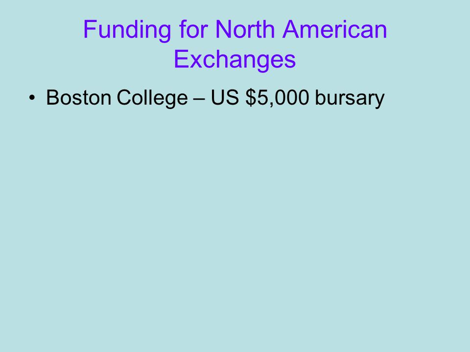 Funding for North American Exchanges Boston College – US $5,000 bursary
