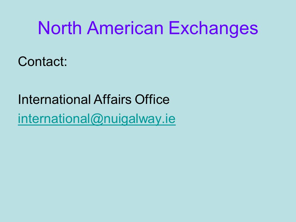 North American Exchanges Contact: International Affairs Office international@nuigalway.ie