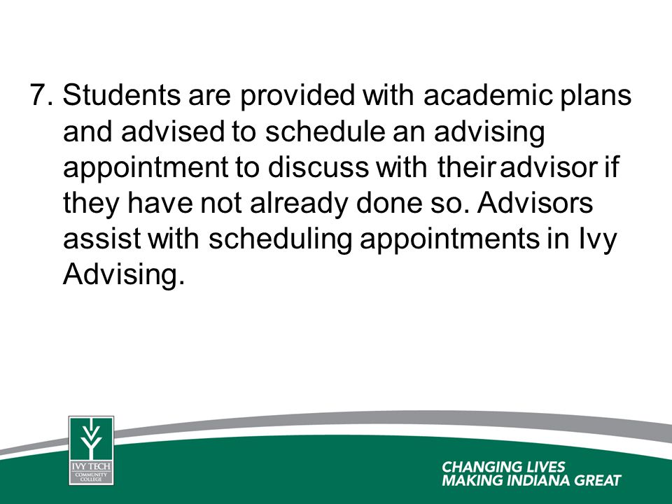 7. Students are provided with academic plans and advised to schedule an advising appointment to discuss with theiradvisor if they have not already don