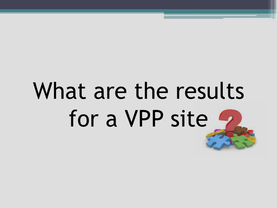 What are the results for a VPP site