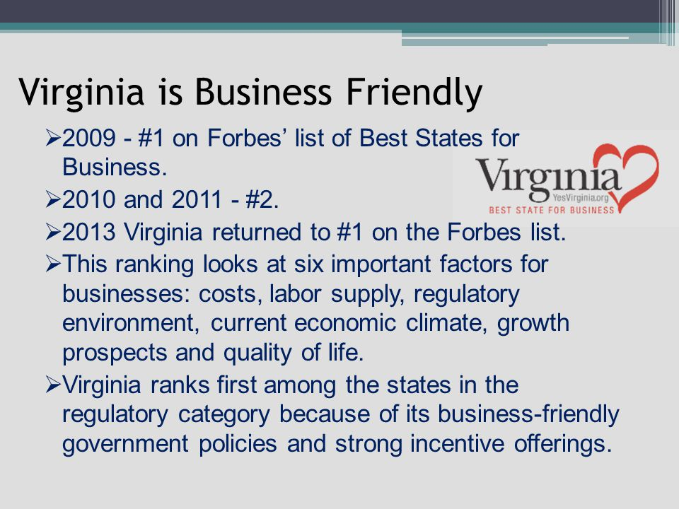 Virginia is Business Friendly  2009 - #1 on Forbes' list of Best States for Business.