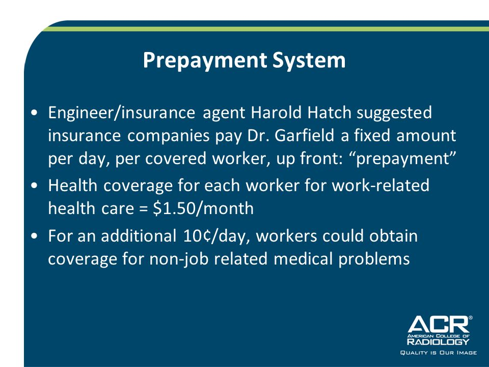 Prepayment System Engineer/insurance agent Harold Hatch suggested insurance companies pay Dr.