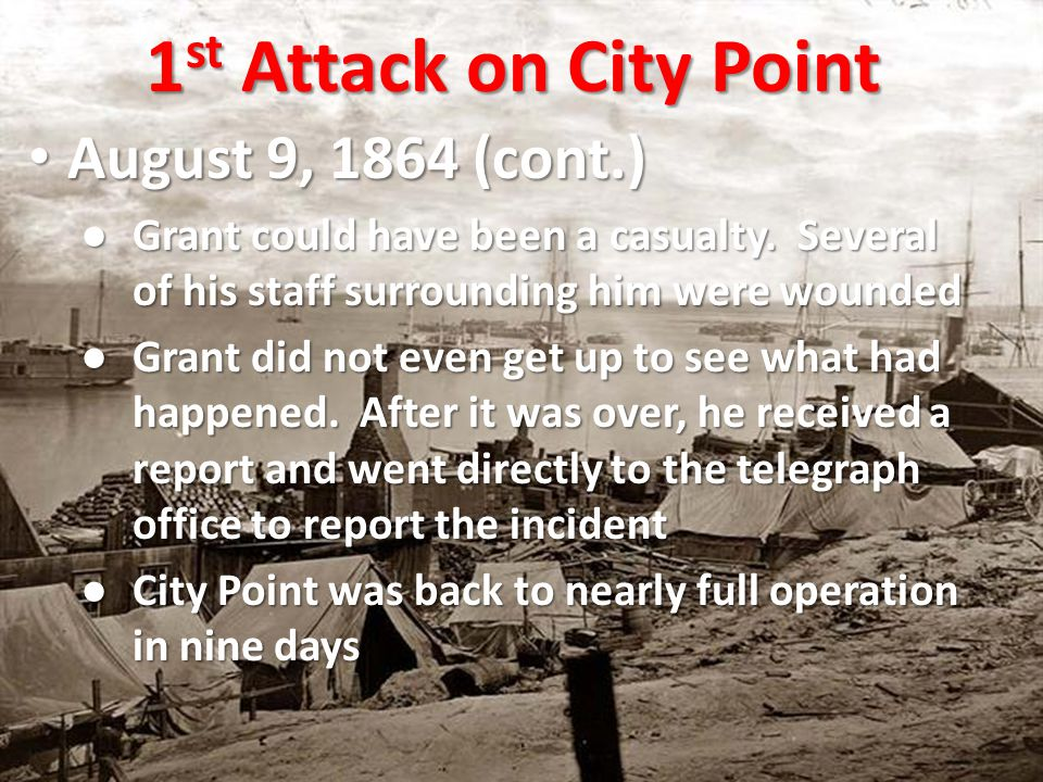August 9, 1864 (cont.) August 9, 1864 (cont.) ● Grant could have been a casualty.