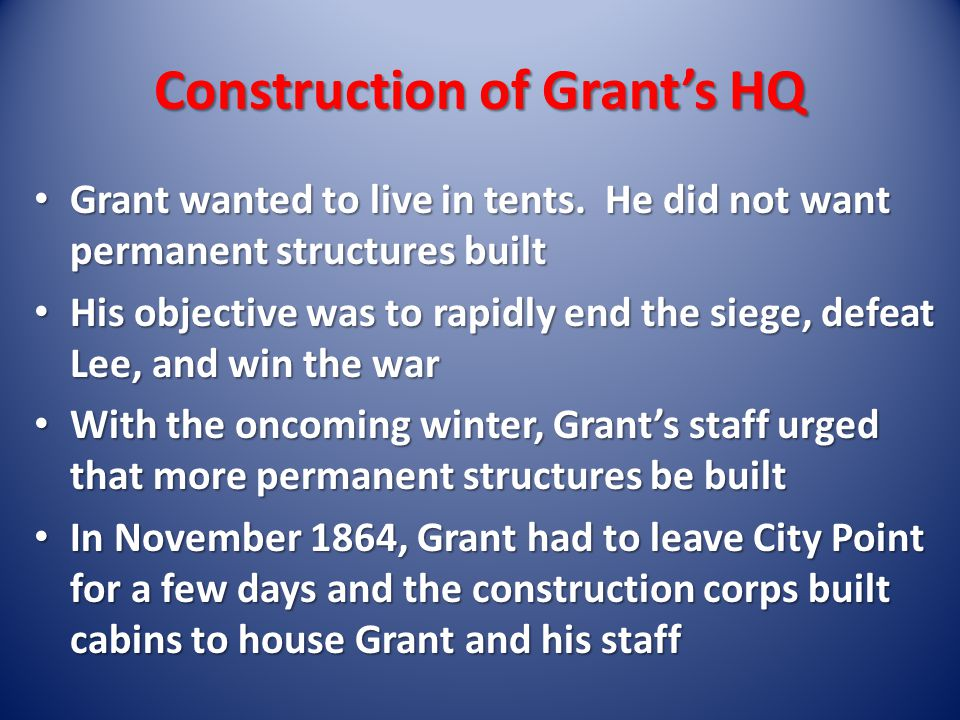 Construction of Grant's HQ Grant wanted to live in tents.
