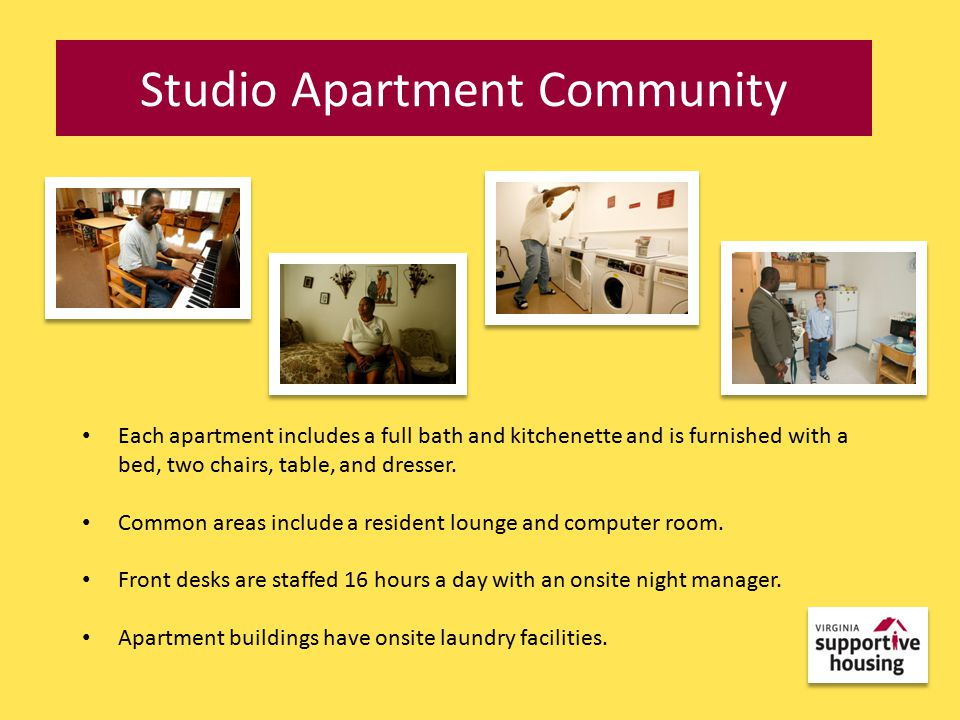 Studio Apartment Community Each apartment includes a full bath and kitchenette and is furnished with a bed, two chairs, table, and dresser.