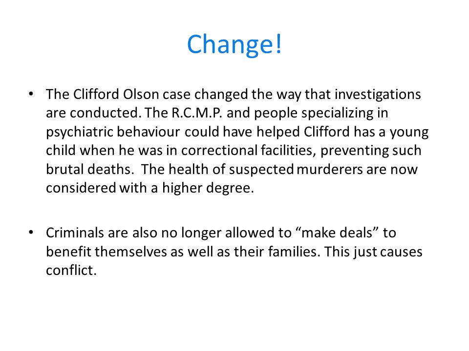 Change. The Clifford Olson case changed the way that investigations are conducted.