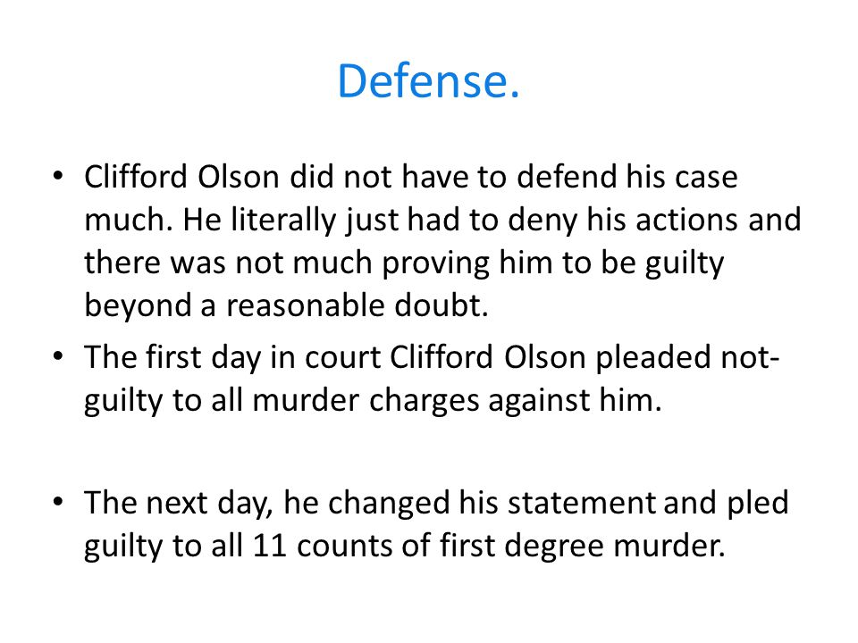 Defense. Clifford Olson did not have to defend his case much.