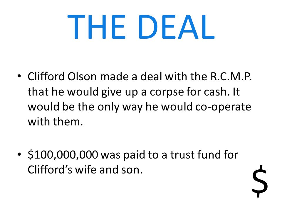 THE DEAL Clifford Olson made a deal with the R.C.M.P.