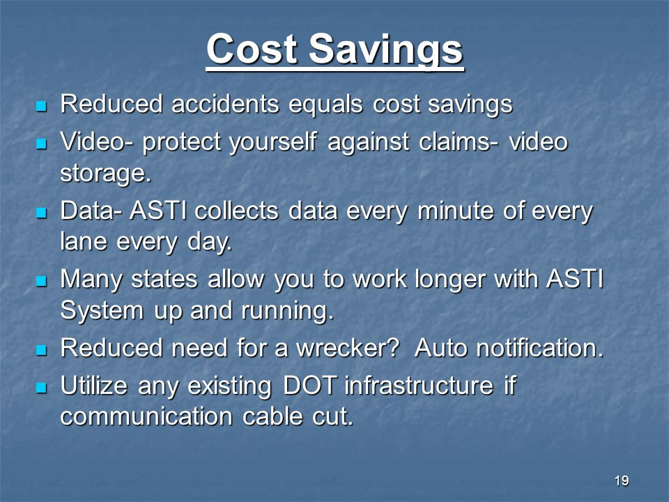 19 Cost Savings Reduced accidents equals cost savings Reduced accidents equals cost savings Video- protect yourself against claims- video storage. Vid