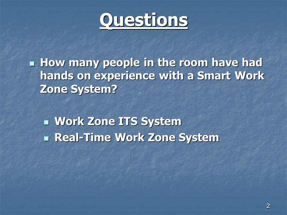 2 Questions How many people in the room have had hands on experience with a Smart Work Zone System? How many people in the room have had hands on expe
